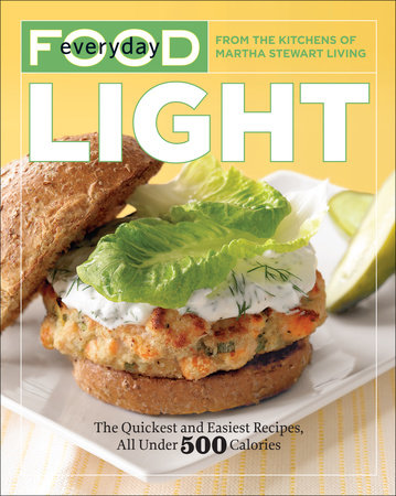 Everyday Food: Light by Martha Stewart Living Magazine