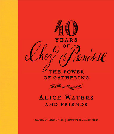 40 Years of Chez Panisse: The Power of Gathering by Alice Waters