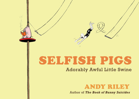 Selfish Pigs by Andy Riley