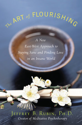 The Art of Flourishing by Jeffrey B. Rubin, PhD