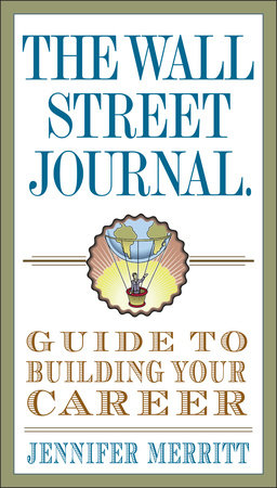 The Wall Street Journal Guide to Building Your Career by Jennifer Merritt