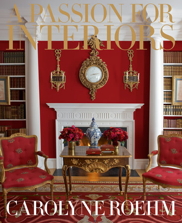 A Passion for Interiors by Carolyne Roehm