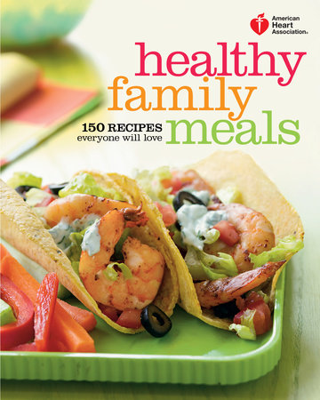 American Heart Association Healthy Family Meals by