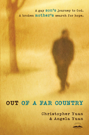 Out of a Far Country by Christopher Yuan and Angela Yuan