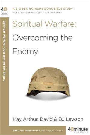 Spiritual Warfare: Overcoming the Enemy by BJ Lawson, Kay Arthur and David Lawson