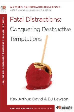 Fatal Distractions: Conquering Destructive Temptations by