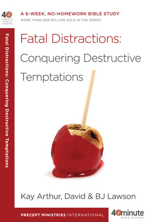 Fatal Distractions: Conquering Destructive Temptations by David Lawson, Kay Arthur and BJ Lawson