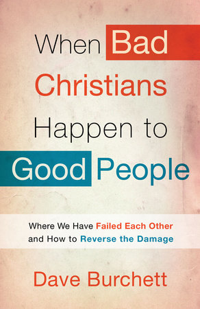 When Bad Christians Happen to Good People by Dave Burchett