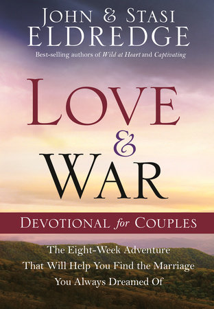 Love and War Devotional for Couples by Stasi Eldredge and John Eldredge