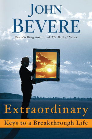 Extraordinary: Keys to a Breakthrough Life by John Bevere
