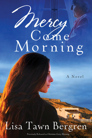 Mercy Come Morning by Lisa T. Bergren