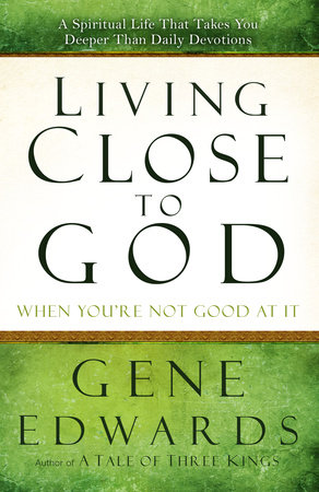 Living Close to God (When You're Not Good at It) by