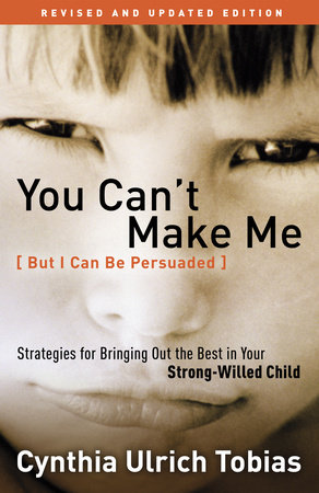 You Can't Make Me (But I Can Be Persuaded), Revised and Updated Edition by Cynthia Tobias