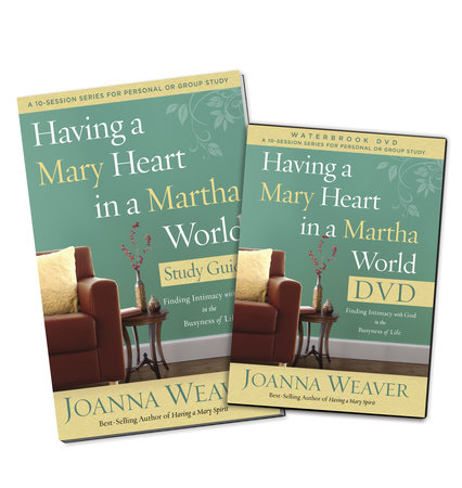 Having a Mary Heart in a Martha World DVD Study Pack by Joanna Weaver