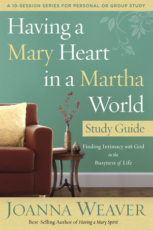 Having a Mary Heart in a Martha World Study Guide by