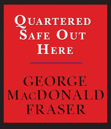 Quartered Safe Out Here: A Recollection of the War in Burma by