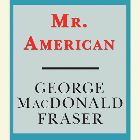 Mr. American by George MacDonald Fraser