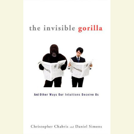 The Invisible Gorilla by Daniel Simons and Christopher Chabris