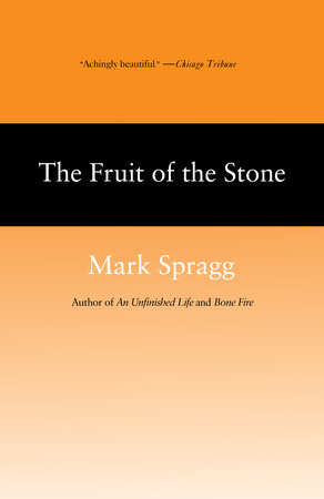 The Fruit of Stone by Mark Spragg