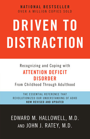 Driven to Distraction (Revised) by John J. Ratey, M.D. and Edward M. Hallowell, M.D.