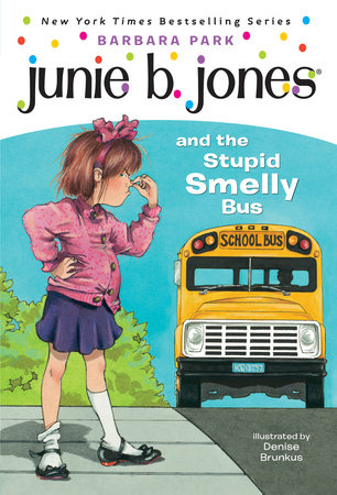 Junie B. Jones #1: Junie B. Jones and the Stupid Smelly Bus by Barbara Park