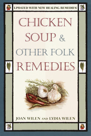 Chicken Soup & Other Folk Remedies by Joan Wilen and Lydia Wilen