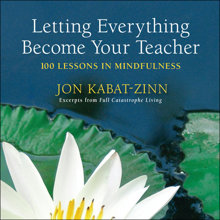 Letting Everything Become Your Teacher by