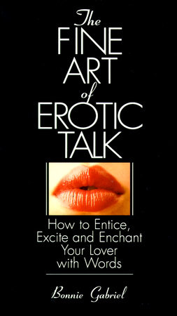 The Fine Art Of Erotic Talk by Bonnie Gabriel