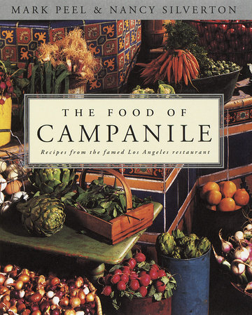 The Food of Campanile by Nancy Silverton and Mark Peel