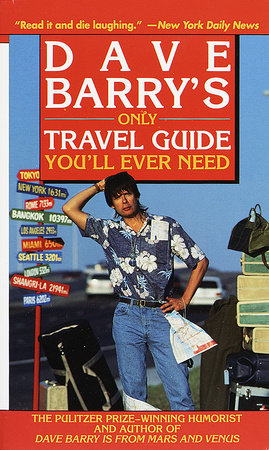 Dave Barry's Only Travel Guide You'll Ever Need by