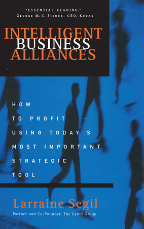 Intelligent Business Alliances by Larraine D. Segil