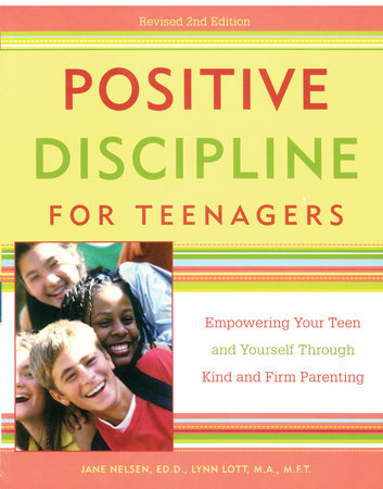 Positive Discipline for Teenagers, Revised 2nd Edition by Jane Nelsen, Ed.D. and Lynn Lott