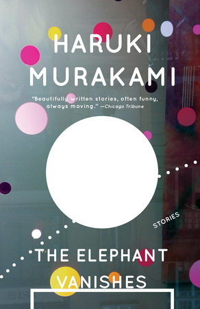 The Elephant Vanishes by Haruki Murakami