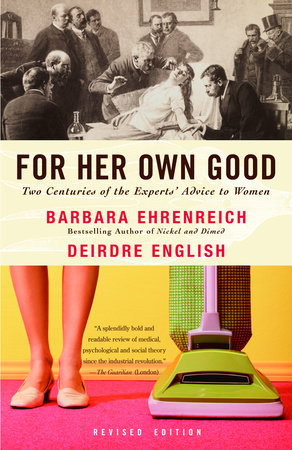 For Her Own Good by Barbara Ehrenreich and Deirdre English