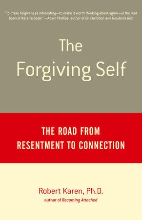 The Forgiving Self by Robert Karen, Ph.D.