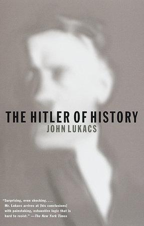 The Hitler of History by John Lukacs