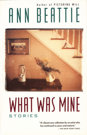 What Was Mine by Ann Beattie