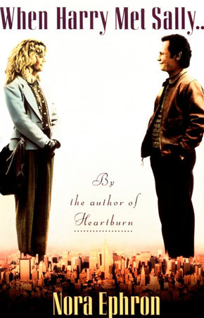 When Harry Met Sally. . . by Nora Ephron