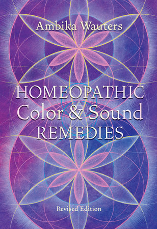Homeopathic Color and Sound Remedies, Rev by Ambika Wauters