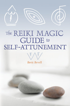 The Reiki Magic Guide to Self-Attunement by Brett Bevell