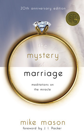 The Mystery of Marriage 20th Anniversary Edition by Mike Mason