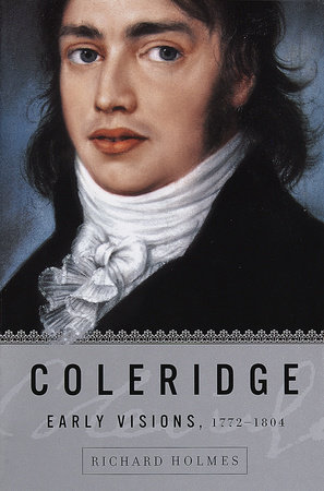 Coleridge: Early Visions, 1772-1804 by Richard Holmes