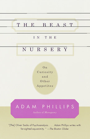 The Beast in the Nursery by Adam Phillips
