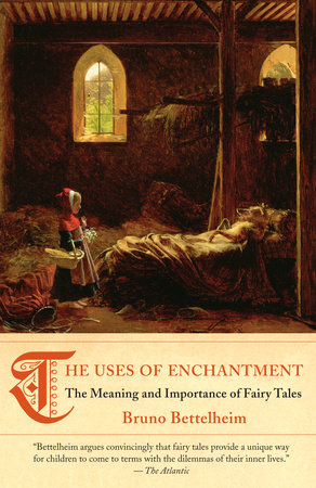 The Uses of Enchantment by Bruno Bettelheim