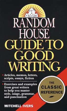 Random House Guide to Good Writing by