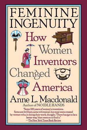 Feminine Ingenuity by Anne Macdonald