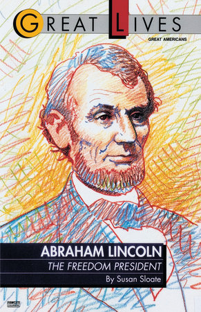 Abraham Lincoln:  The Freedom President by Susan Sloate