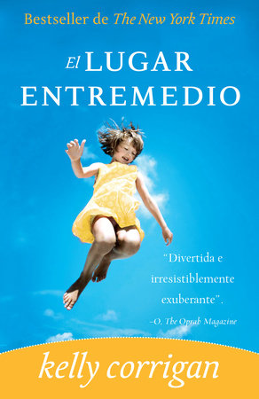 El lugar entremedio by Kelly Corrigan
