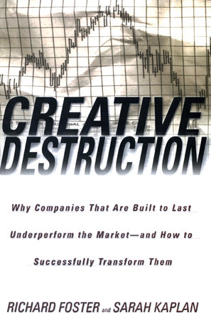Creative Destruction by Richard Foster and Sarah Kaplan
