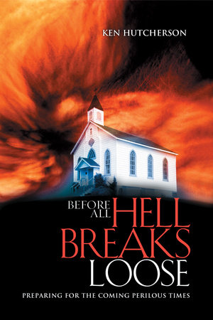 Before All Hell Breaks Loose by Ken Hutcherson